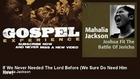 Mahalia Jackson - If We Never Needed The Lord Before - We Sure Do Need Him Now - Gospel